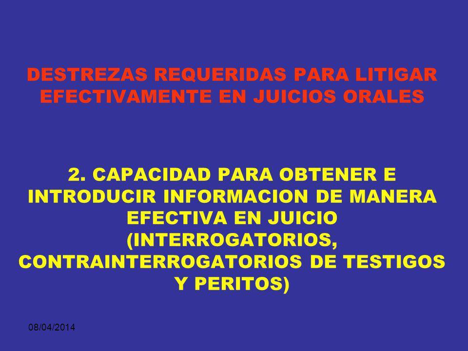 08/04/2014 DESTREZAS REQUERIDAS PARA LITIGAR EFECTIVAMENTE EN JUICIOS ORALES 1. DESARROLLO DE UNA CAPACIDAD PARA PLANIFICAR ESTRATEGICAMENTE EL JUICIO