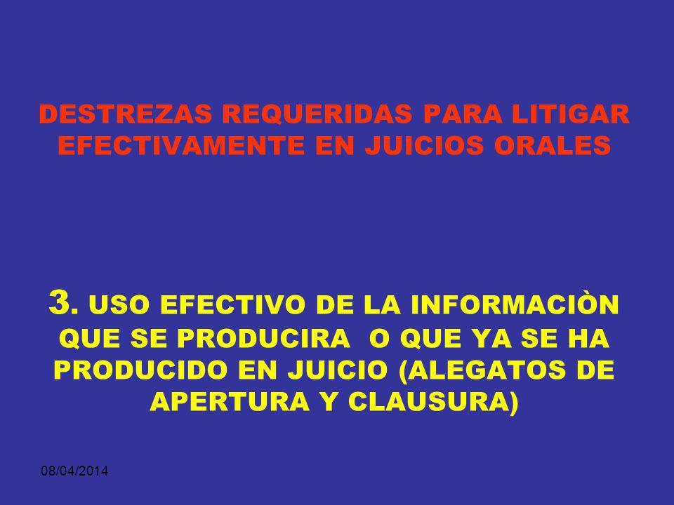 08/04/2014 DESTREZAS REQUERIDAS PARA LITIGAR EFECTIVAMENTE EN JUICIOS ORALES 2. CAPACIDAD PARA OBTENER E INTRODUCIR INFORMACION DE MANERA EFECTIVA EN