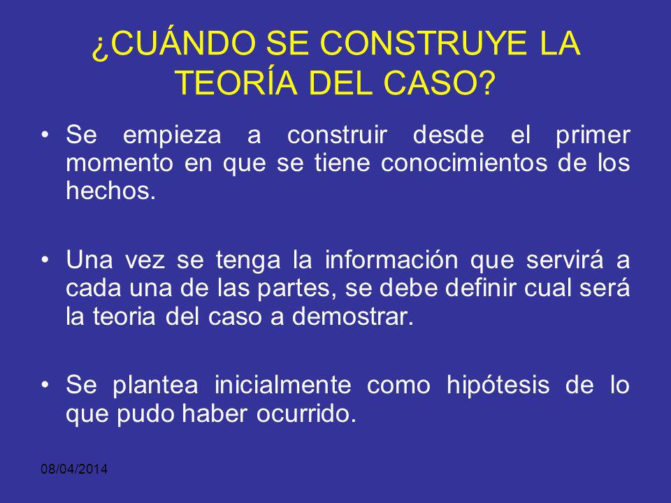 08/04/2014 ¿CUÁNDO SE CONSTRUYE LA TEORÍA DEL CASO?