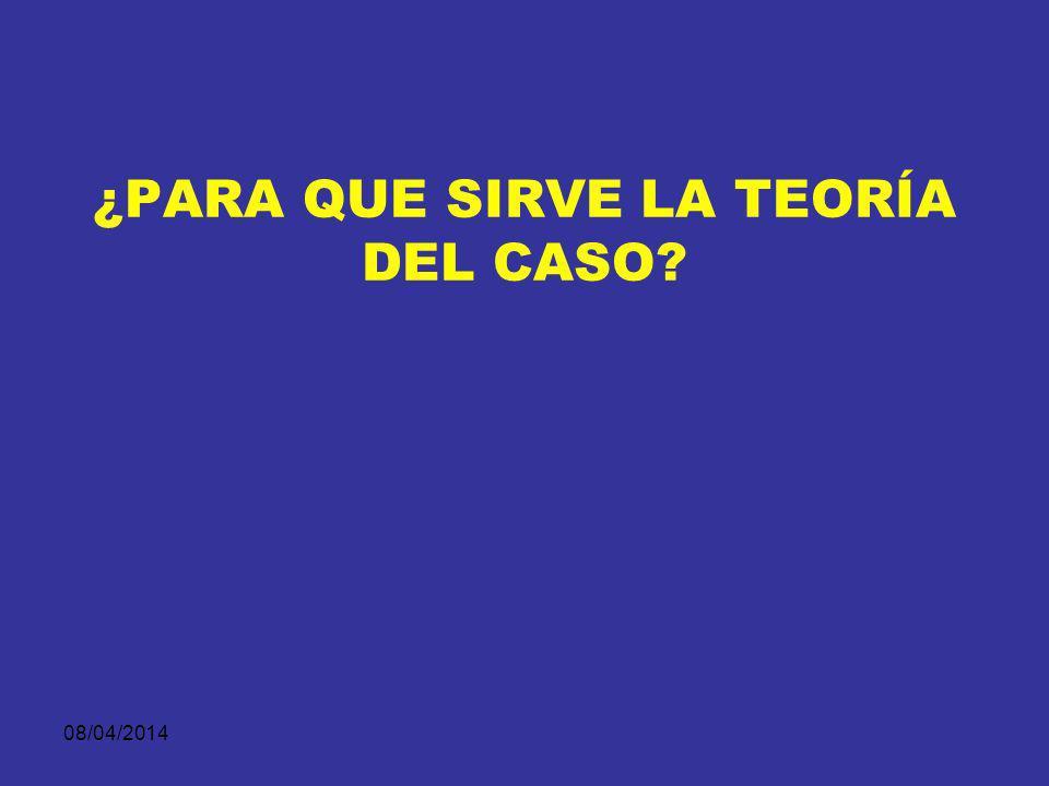 08/04/2014 ¿CUÁNDO SE CONSTRUYE LA TEORÍA DEL CASO.