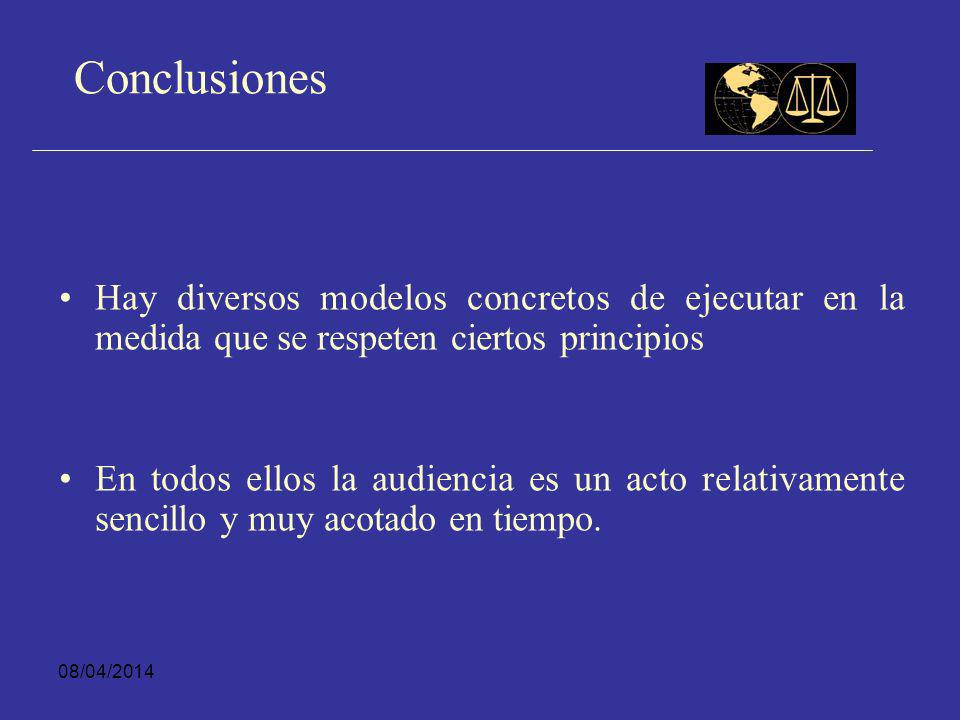 08/04/2014 Conclusiones La oralidad en las etapas previas al juicio significa establecer un sistema de audiencias Las audiencias suponen un cierto modelo de hacer las cosas para los diversos actores que no es pura verbalización de ideas