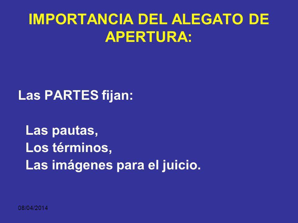 08/04/2014 ¿CUÁL ES LA IMPORTANCIA DEL ALEGATO DE APERTURA? Realizado el análisis y la planeación de la teoría del caso, se hace necesario llevarla a