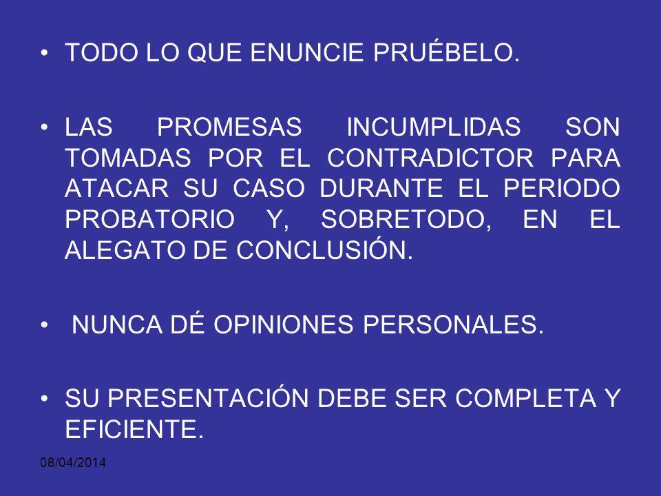 08/04/2014 ALEGATO DE APERTURA ASPECTOS PRACTICOS HAGA UN ESQUEMA O BOSQUEJO PARA ORIENTAR LOS PASOS QUE DARÁ EN LA PRESENTACIÓN. EL FISCAL DEBE ENUNC