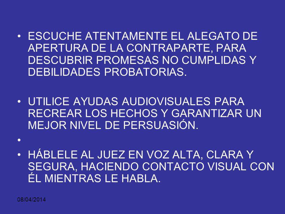 08/04/2014 TODO LO QUE ENUNCIE PRUÉBELO. LAS PROMESAS INCUMPLIDAS SON TOMADAS POR EL CONTRADICTOR PARA ATACAR SU CASO DURANTE EL PERIODO PROBATORIO Y,