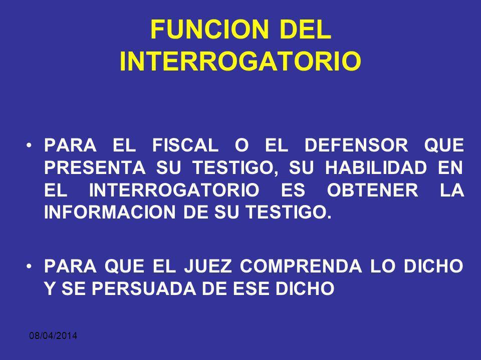 08/04/2014 FUNCION DEL INTERROGATORIO EN EL INTERROGATORIO EL CENTRO DE ATENCION ES EL TESTIGO.
