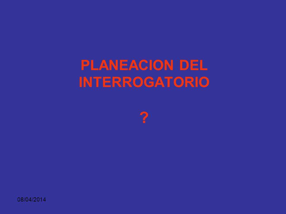 08/04/2014 FUNCION DEL INTERROGATORIO DESDE LA PERSPECTIVA DEL JUEZ, ÉL SE PREGUNTA: QUIÉN ES ESTE TESTIGO?(ACREDITACION) POR QUÉ ESTA AQUÍ?(RELACION