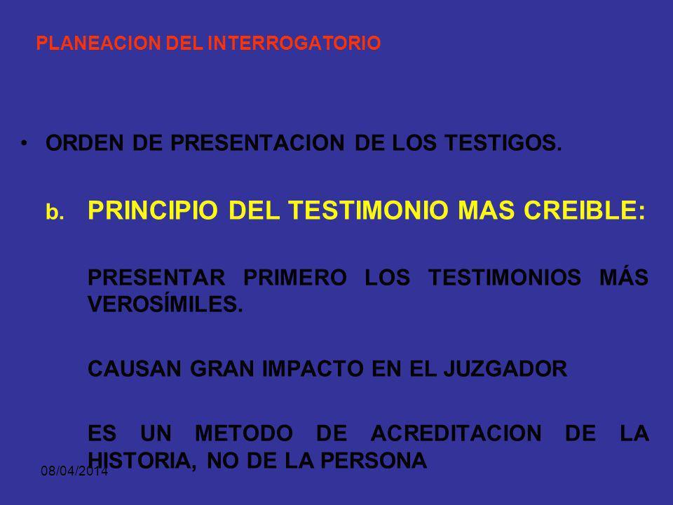 08/04/2014 PLANEACION DEL INTERROGATORIO ORDEN DE PRESENTACION DE LOS TESTIGOS. a. PRINCIPIO DE ORDEN CRONOLOGICO PRESENTACION DE TESTIGOS EN EL MISMO