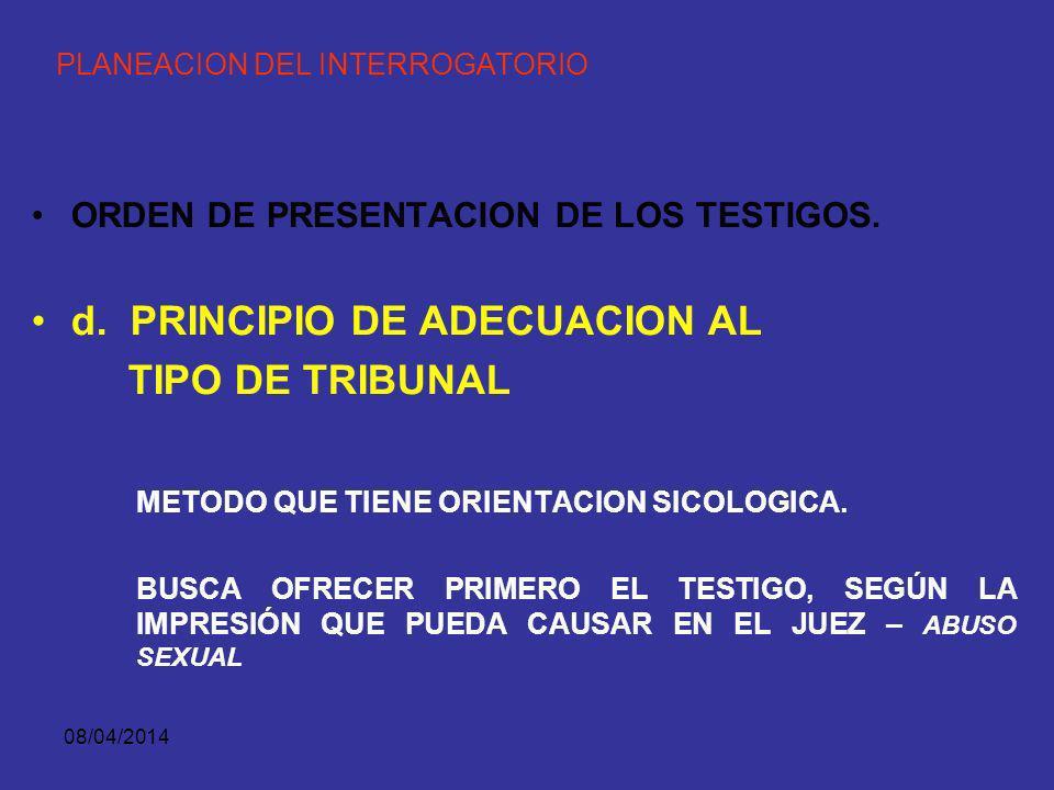 08/04/2014 PLANEACION DEL INTERROGATORIO ORDEN DE PRESENTACION DE LOS TESTIGOS. c. PRINCIPIO DEL TESTIGO MAS CREIBLE: –SE PRESENTA PRIMERO AL TESTIGO