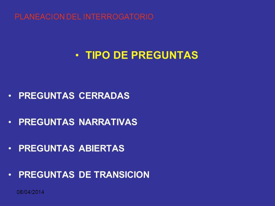 08/04/2014 TIPOS DE PREGUNTASTEMAS CLAVESOBSERVACIONES ACREDITAR AL TESTIGO NOMBRE, EDAD, ESTADO CIVIL, ESTUDIOS, EN QUÉ TRABAJA, LUGAR DE RESIDENCIA