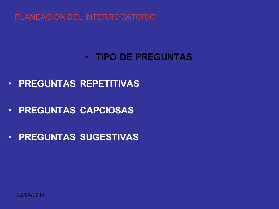 08/04/2014 PLANEACION DEL INTERROGATORIO TIPO DE PREGUNTAS PREGUNTAS CERRADAS PREGUNTAS NARRATIVAS PREGUNTAS ABIERTAS PREGUNTAS DE TRANSICION