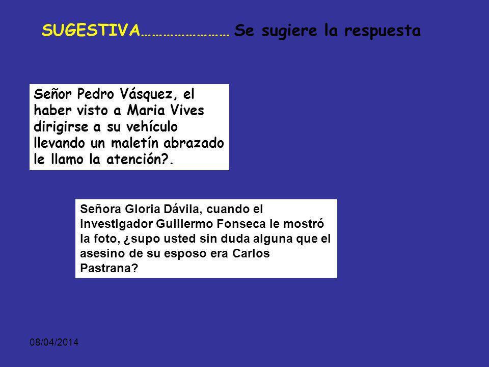 08/04/2014 REPETITIVA ………………Se está repitiendo la pregunta que vuelve sobre lo mismo. 1a Pregunta: Señora Gloría Dávila, en el momento de los hechos s