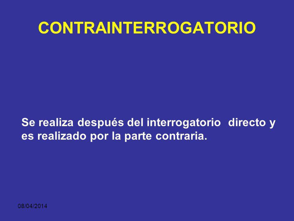 08/04/2014 EL CONTRAINTERROGATORIO UN CONTRAINTERROGATORIO EXITOSO REQUIERE CONOCER EXACTAMENTE LOS PUNTOS DEBILES DEL TESTIGO Y SU TESTIMONIO. SABER