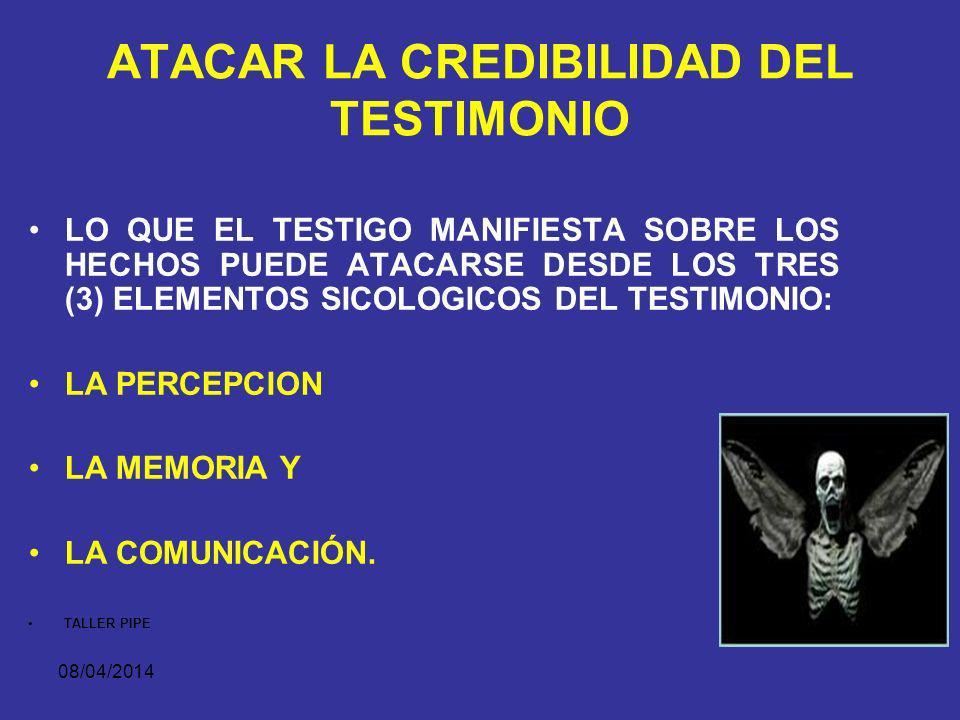 08/04/2014 ATACAR LA CREDIBILIDAD DEL TESTIMONIO ?
