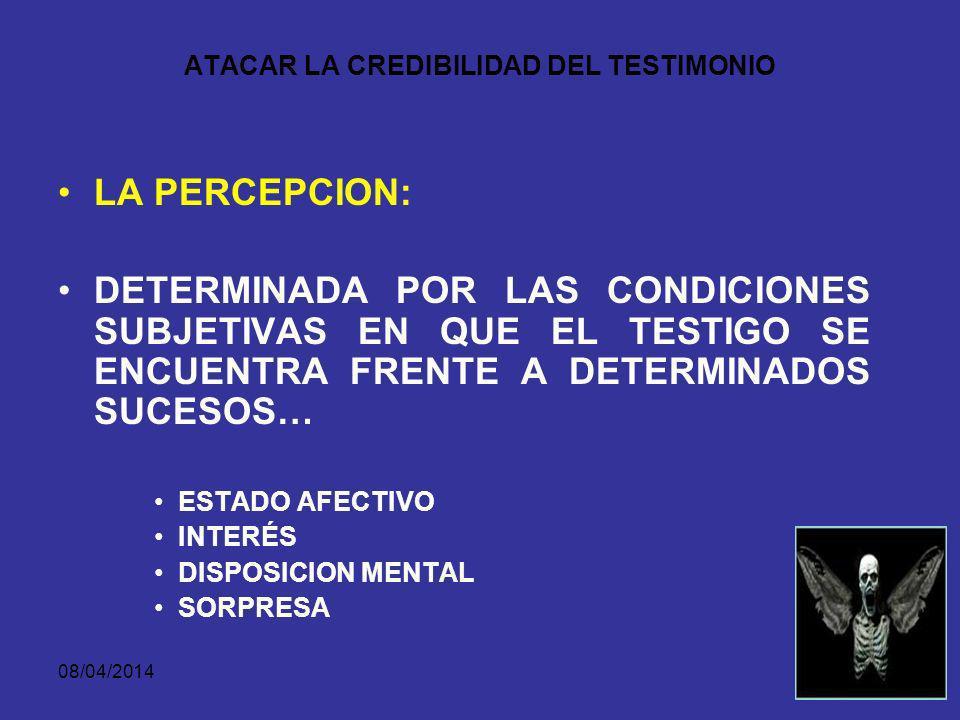 08/04/2014 ATACAR LA CREDIBILIDAD DEL TESTIMONIO LO QUE EL TESTIGO MANIFIESTA SOBRE LOS HECHOS PUEDE ATACARSE DESDE LOS TRES (3) ELEMENTOS SICOLOGICOS DEL TESTIMONIO: LA PERCEPCION LA MEMORIA Y LA COMUNICACIÓN.