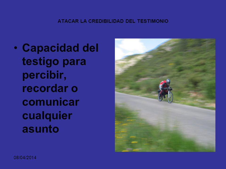 08/04/2014 ATACAR LA CREDIBILIDAD DEL TESTIMONIO LA COMUNICACION: ES LA MANERA COMO ES TESTIGO EXPRESA ANTE EL JUEZ SU TESTIMONIO.