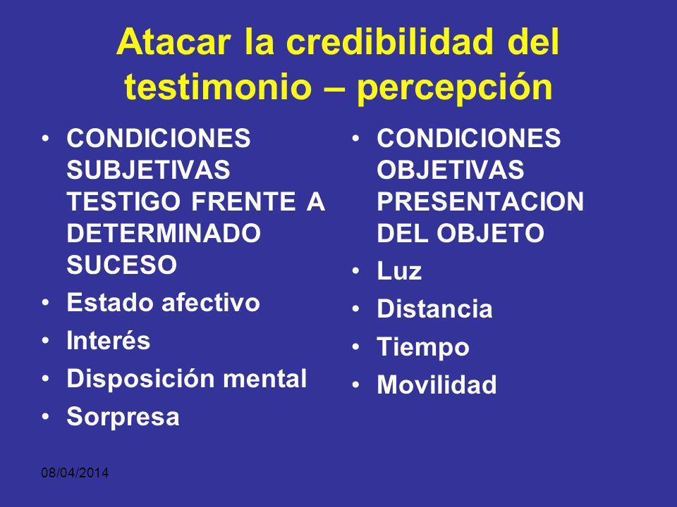 08/04/2014 ATACAR LA CREDIBILIDAD DEL TESTIMONIO Capacidad del testigo para percibir, recordar o comunicar cualquier asunto