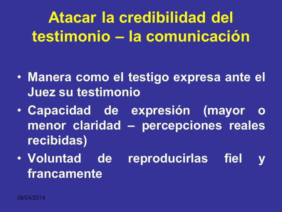 08/04/2014 Atacar la credibilidad del testimonio – la memoria Conservación de impresiones sensibles Reproducción de recuerdos Evocación Ubicación en e
