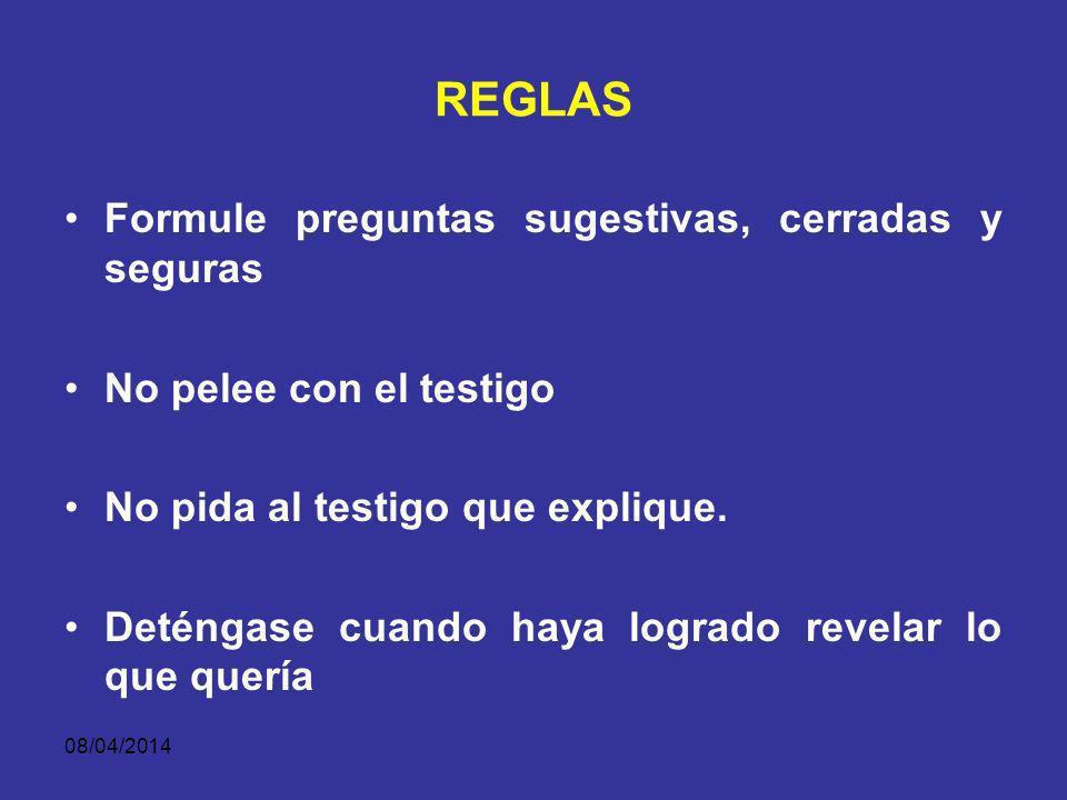 08/04/2014 REGLAS Observe y escuche el relato del testigo – interrogatorio. No repita el interrogatorio. Tenga siempre claro el objetivo del contraint