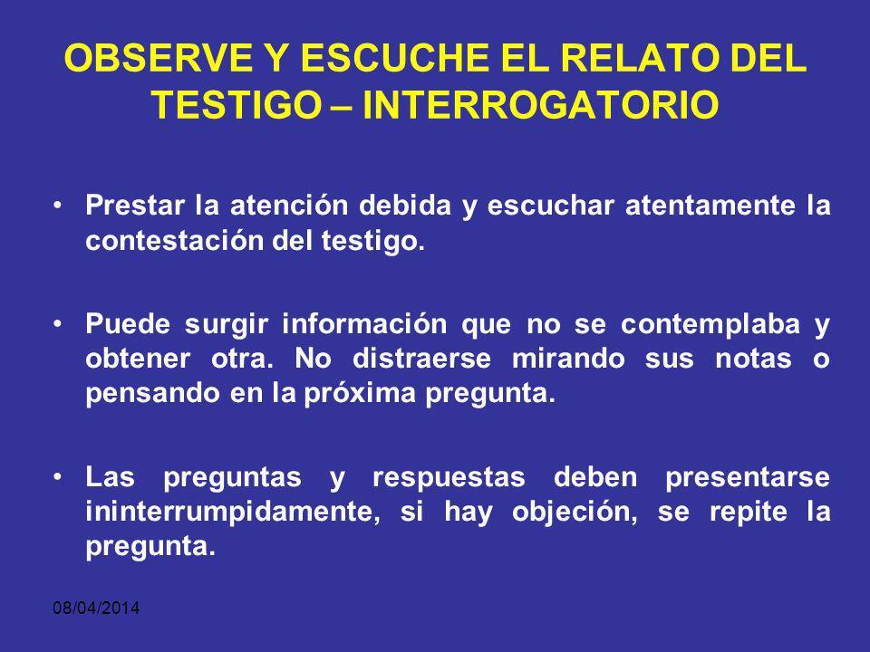 08/04/2014 REGLAS Formule preguntas sugestivas, cerradas y seguras No pelee con el testigo No pida al testigo que explique. Deténgase cuando haya logr