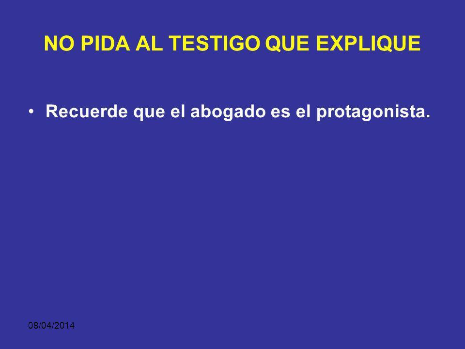 08/04/2014 NO PELEE CON EL TESTIGO Conducta respetuosa y decorosa del fiscal y abogado hacia testigos.
