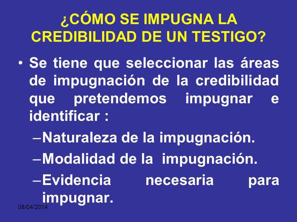 08/04/2014 IMPUGNACIÓN CREDIBILIDAD DE TESTIGOS Es el propósito fundamental del contrainterrogatorio.