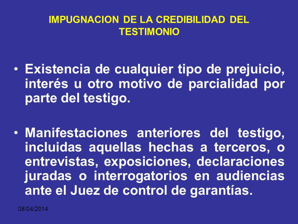 08/04/2014 IMPUGNACION DE LA CREDIBILIDAD DEL TESTIMONIO Cuestionar ante el Juez la credibilidad del testimonio (art.