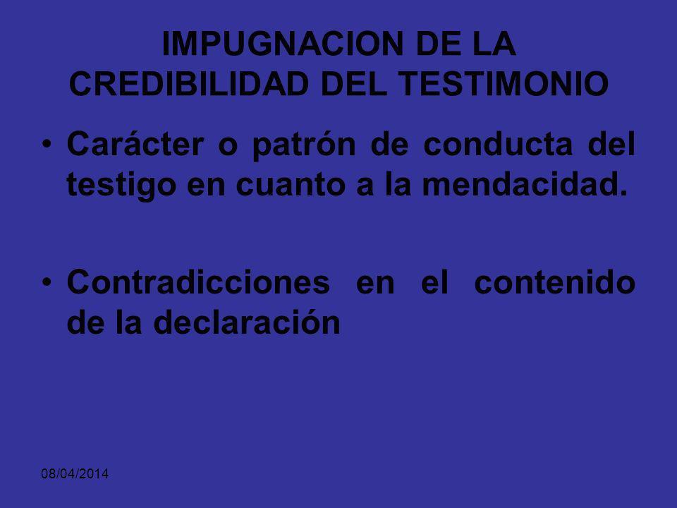 08/04/2014 IMPUGNACION DE LA CREDIBILIDAD DEL TESTIMONIO Existencia de cualquier tipo de prejuicio, interés u otro motivo de parcialidad por parte del testigo.