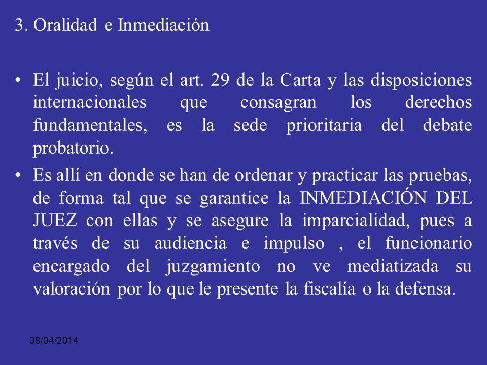 08/04/2014 2. Oralidad y Contradicción La realización plena del contradictorio se produce cuando el sistema permite la interacción de las partes en fo