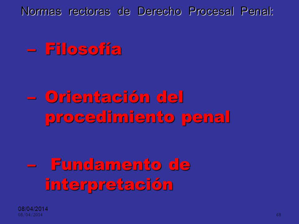 08/04/2014 67 NORMAS RECTORAS Llevan esos principios generales a normas positivas Le dan desarrollo legal o jurisprudencial Lo individualiza positivizándolo