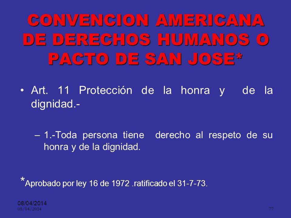 08/04/2014 76 Marco jurídico de protección: Artículo 1° de la Constitución Nacional, Artículo 1° Código de Procedimiento Penal, Articulo 11 del Pacto de San José, Preámbulo del Pacto Internacional de Derechos Civiles y Políticos