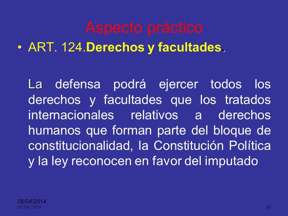 08/04/2014 87 Aspecto práctico ART. 130.Atribuciones( DE DEFENSA).ART. 130.Atribuciones( DE DEFENSA). Además de los derechos reconocidos en los tratad