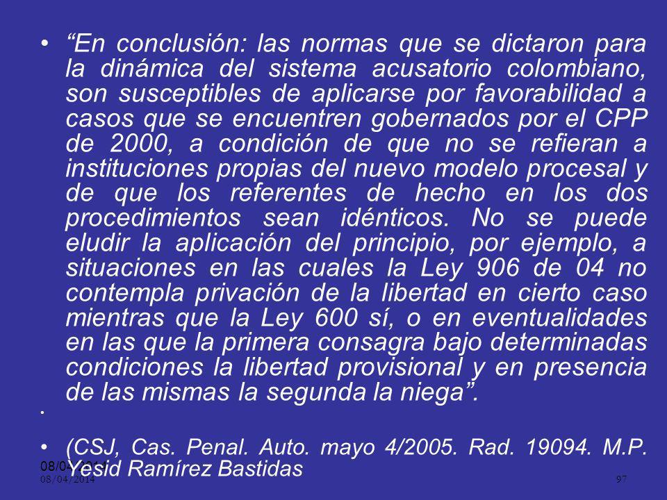 08/04/2014 96 Fundamento constitucional C.N. ART. 29El debido proceso se aplicará a toda clase de actuaciones judiciales y administrativas. Nadie podr