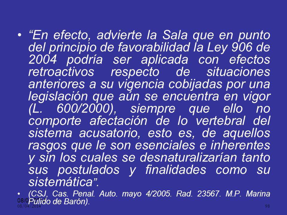 08/04/2014 97 En conclusión: las normas que se dictaron para la dinámica del sistema acusatorio colombiano, son susceptibles de aplicarse por favorabilidad a casos que se encuentren gobernados por el CPP de 2000, a condición de que no se refieran a instituciones propias del nuevo modelo procesal y de que los referentes de hecho en los dos procedimientos sean idénticos.