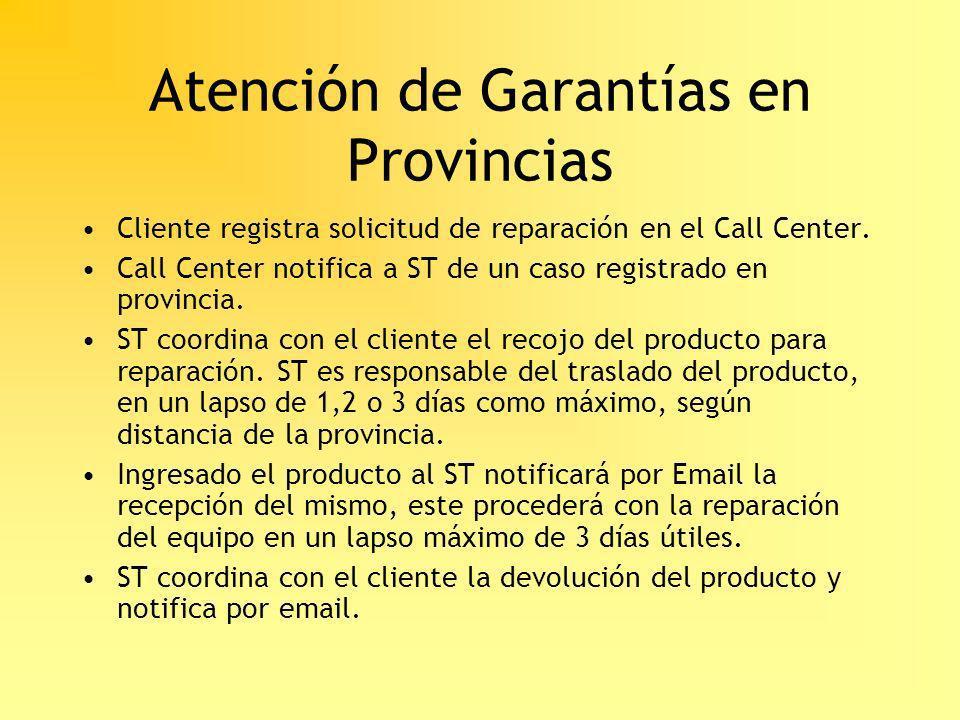 Atención de Garantías en Provincias Cliente registra solicitud de reparación en el Call Center. Call Center notifica a ST de un caso registrado en pro
