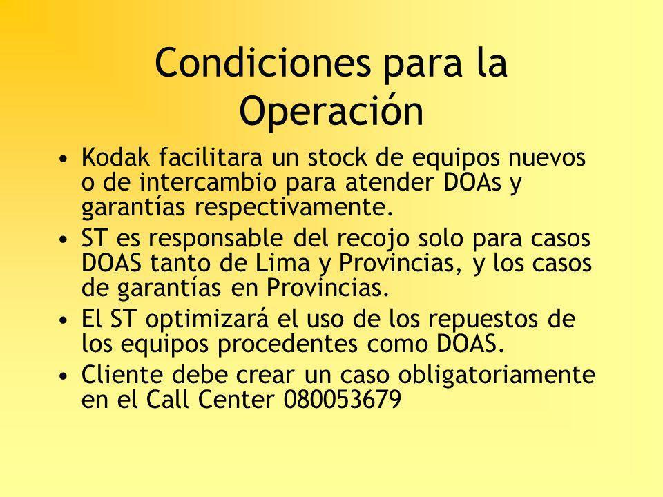 Condiciones para la Operación Kodak facilitara un stock de equipos nuevos o de intercambio para atender DOAs y garantías respectivamente. ST es respon