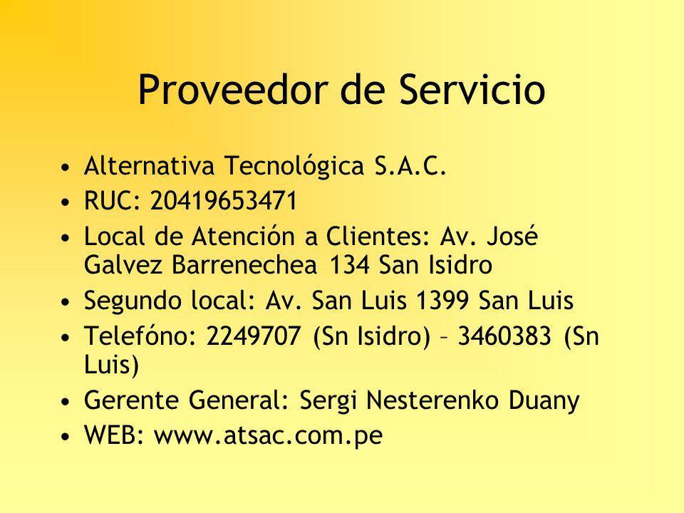 Proveedor de Servicio Alternativa Tecnológica S.A.C. RUC: 20419653471 Local de Atención a Clientes: Av. José Galvez Barrenechea 134 San Isidro Segundo