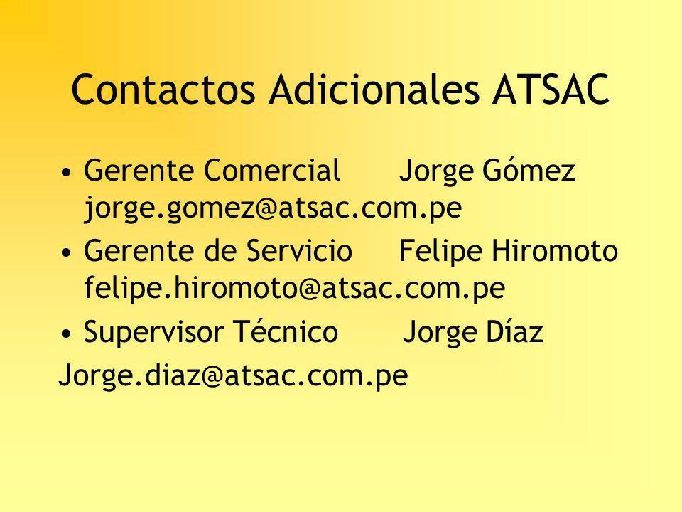 Contactos Adicionales ATSAC Gerente Comercial Jorge Gómez jorge.gomez@atsac.com.pe Gerente de ServicioFelipe Hiromoto felipe.hiromoto@atsac.com.pe Sup