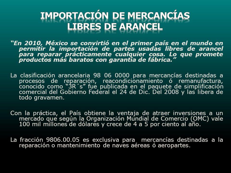 En 2010, México se convirtió en el primer país en el mundo en permitir la importación de partes usadas libres de arancel para reparar prácticamente cu
