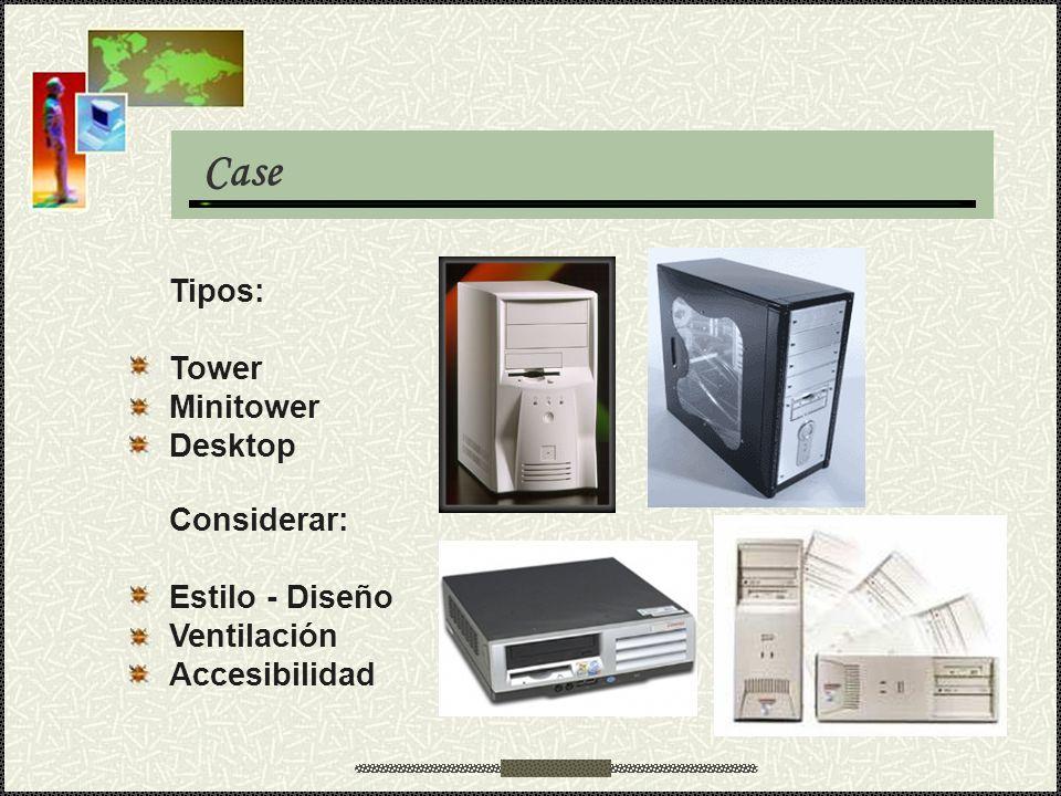 Case Tipos: Tower Minitower Desktop Considerar: Estilo - Diseño Ventilación Accesibilidad