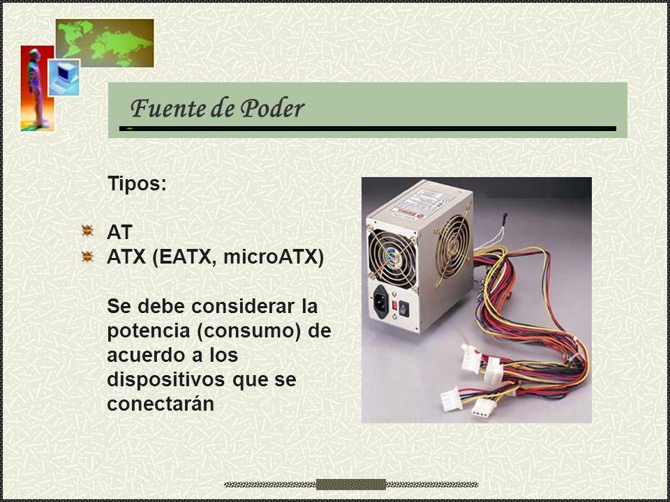 Fuente de Poder Tipos: AT ATX (EATX, microATX) Se debe considerar la potencia (consumo) de acuerdo a los dispositivos que se conectarán