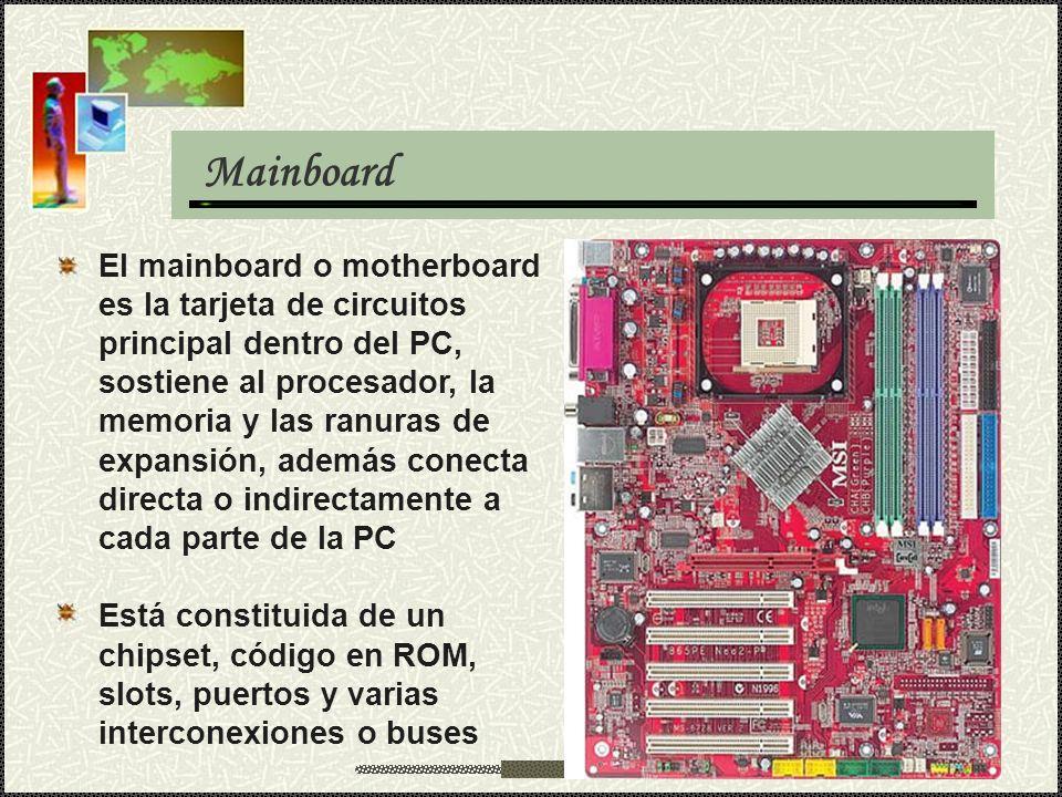 Mainboard El mainboard o motherboard es la tarjeta de circuitos principal dentro del PC, sostiene al procesador, la memoria y las ranuras de expansión