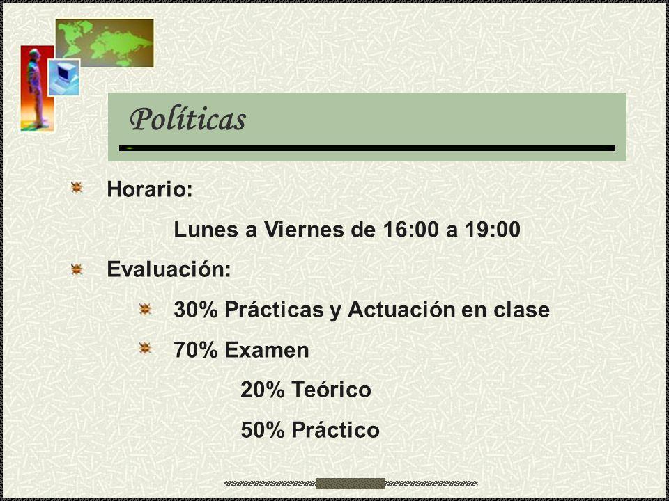 Políticas Horario: Lunes a Viernes de 16:00 a 19:00 Evaluación: 30% Prácticas y Actuación en clase 70% Examen 20% Teórico 50% Práctico