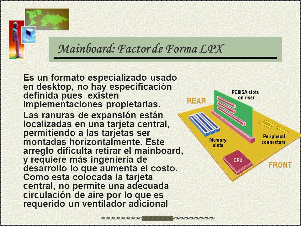 Mainboard: Factor de Forma LPX Es un formato especializado usado en desktop, no hay especificación definida pues existen implementaciones propietarias