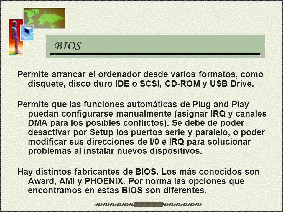 BIOS Permite arrancar el ordenador desde varios formatos, como disquete, disco duro IDE o SCSI, CD-ROM y USB Drive. Permite que las funciones automáti