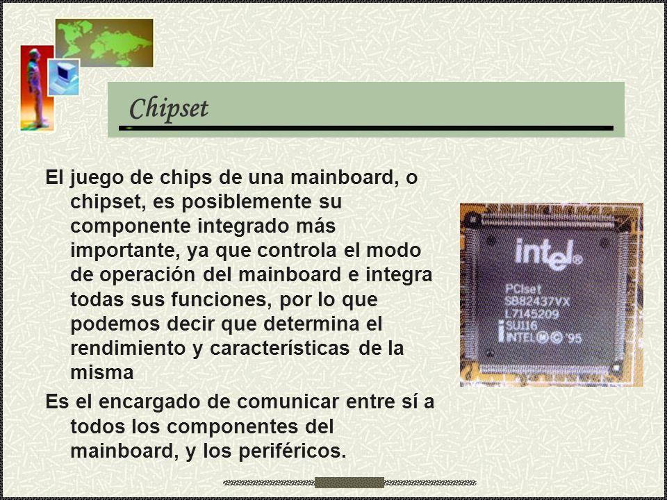 El juego de chips de una mainboard, o chipset, es posiblemente su componente integrado más importante, ya que controla el modo de operación del mainbo