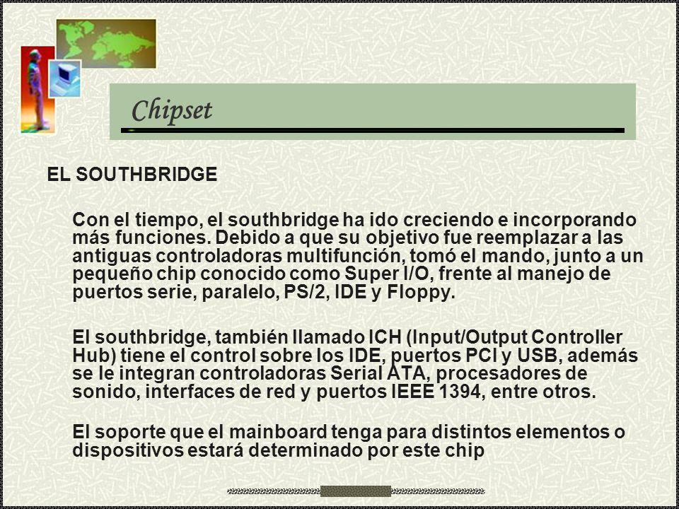 EL SOUTHBRIDGE Con el tiempo, el southbridge ha ido creciendo e incorporando más funciones. Debido a que su objetivo fue reemplazar a las antiguas con