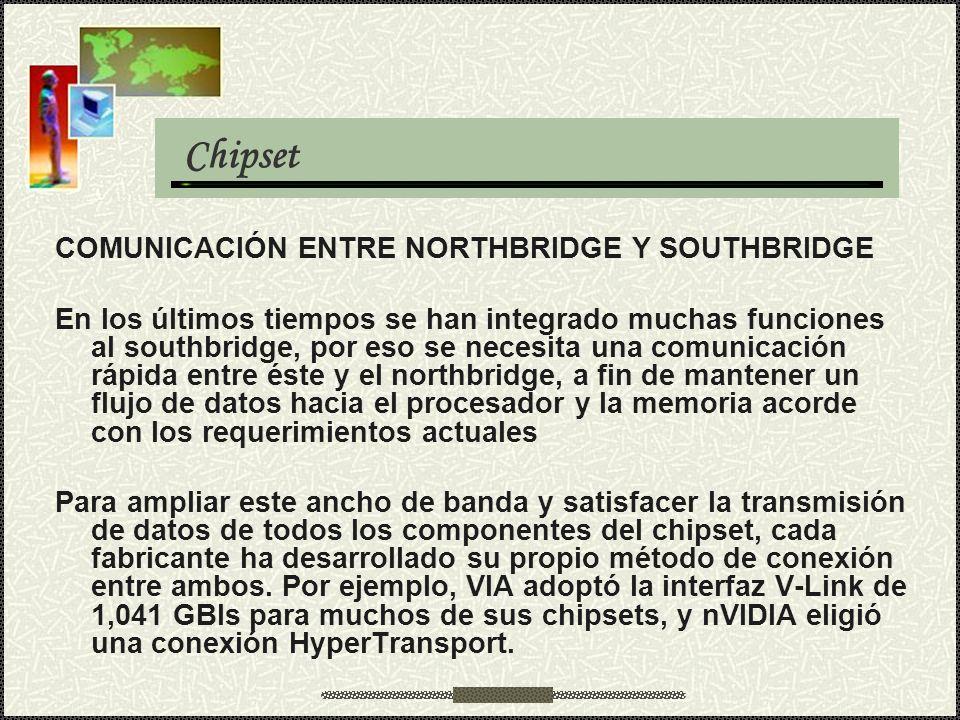 COMUNICACIÓN ENTRE NORTHBRIDGE Y SOUTHBRIDGE En los últimos tiempos se han integrado muchas funciones al southbridge, por eso se necesita una comunica