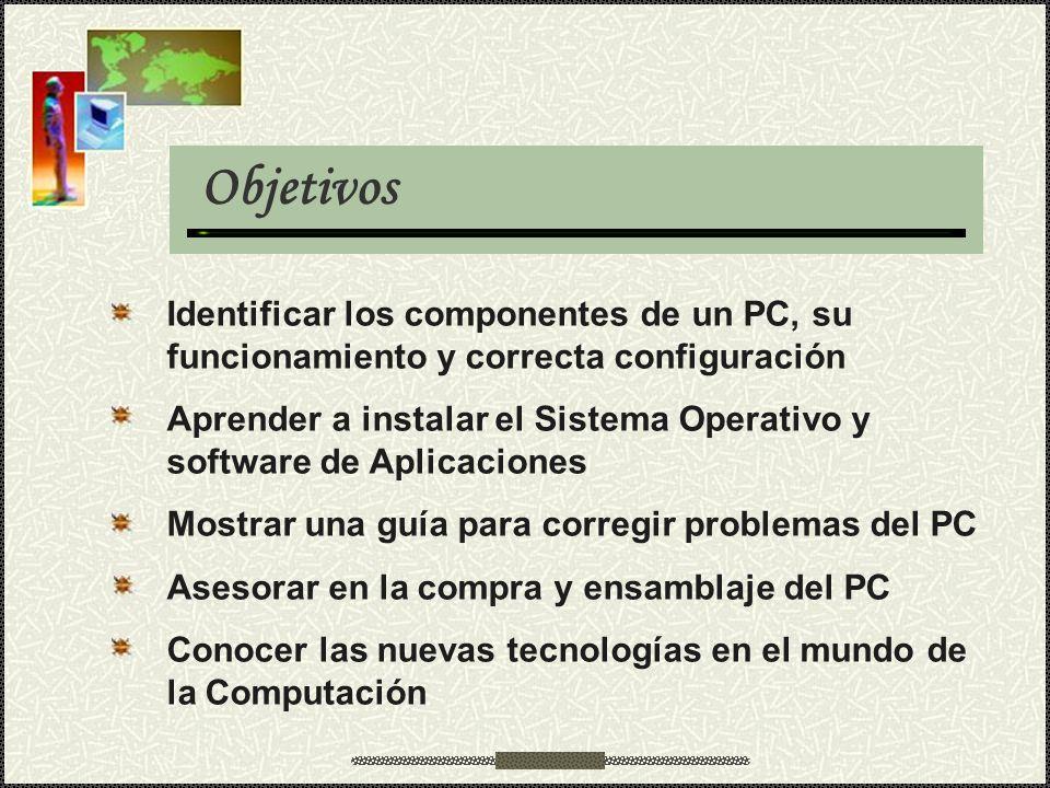 Identificar los componentes de un PC, su funcionamiento y correcta configuración Aprender a instalar el Sistema Operativo y software de Aplicaciones M