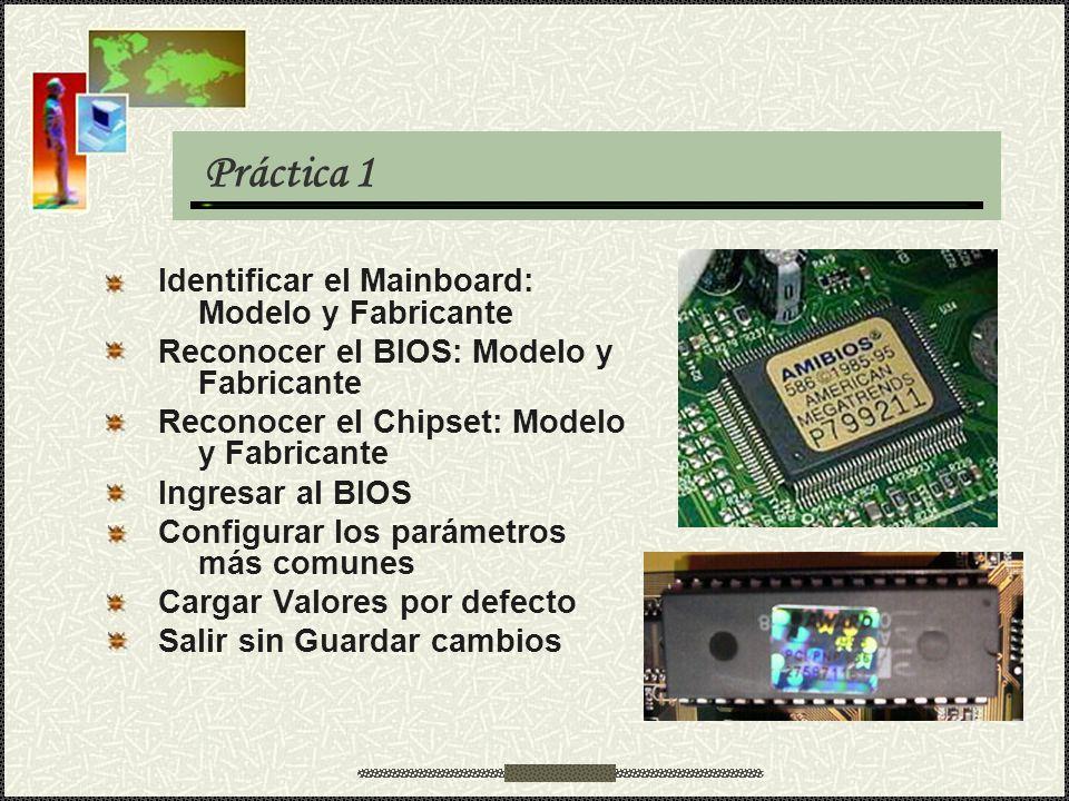 Práctica 1 Identificar el Mainboard: Modelo y Fabricante Reconocer el BIOS: Modelo y Fabricante Reconocer el Chipset: Modelo y Fabricante Ingresar al
