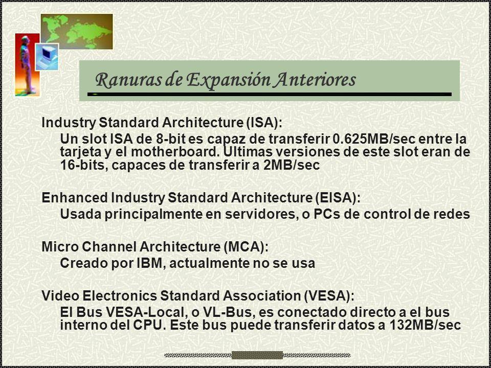 Ranuras de Expansión Anteriores Industry Standard Architecture (ISA): Un slot ISA de 8-bit es capaz de transferir 0.625MB/sec entre la tarjeta y el mo